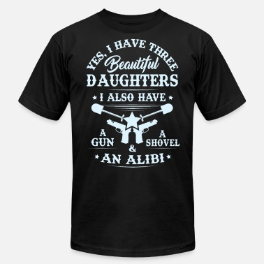 Shovel Dad & Mom Tshirt -I have Three Beautiful Daughters - Unisex Jersey T-Shirt