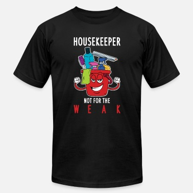 Housekeeper Housekeeping Not For The Weak - Unisex Jersey T-Shirt