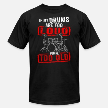 Too Loud If My Drums Are Too Loud You're Too Old - Men's  Jersey T-Shirt