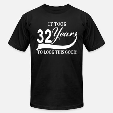 Looking Good At 32 It took 32 years to look this good - Men's  Jersey T-Shirt
