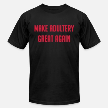 Fucked Cheat MAKE ADULTERY GREAT AGAIN - Men's  Jersey T-Shirt