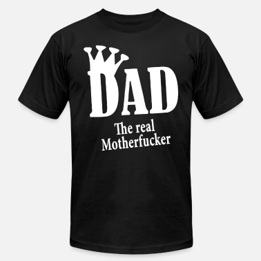 Motherfucker Jokes DAD THE REAL MOTHERFUCKER Daddy - Men's Fine Jersey T-Shirt