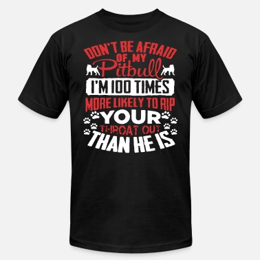 Pitbull Don t Be Afraid Of My I m 100 Times More L - Men's  Jersey T-Shirt