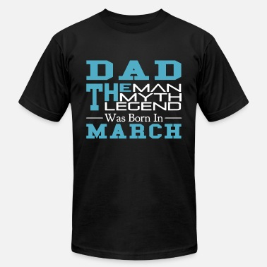 Born Man Legend Myth dad the man the myth legend was born in march dad - Men's  Jersey T-Shirt