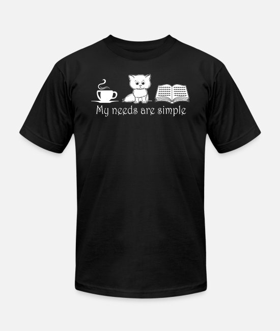 Cat Coffee T-Shirts - Coffee, cat, books - My needs are simple - Unisex Jersey T-Shirt black