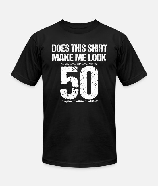 50th Birthday T-Shirts - Does This Shirt Make Me Look 50 TShirt 50th Birthd - Unisex Jersey T-Shirt black