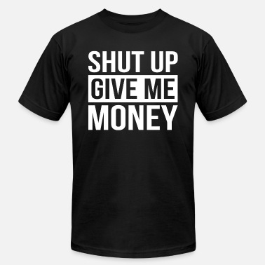 Give Me Money SHUT UP GIVE ME MONEY - Men's Jersey T-Shirt