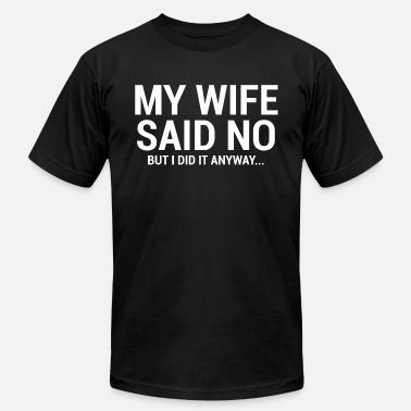 15e86bb0 Funny Husband And Wife My Wife Said No Funny Husband T-Shirt - Men&#