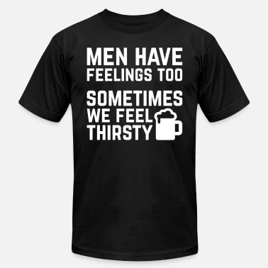 Thirsty Men Have Feelings Funny Quote - Unisex Jersey T-Shirt