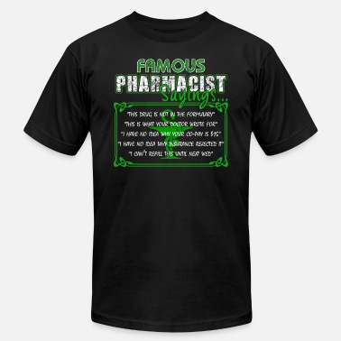 Pharmacist With Saying Famous Pharmacist Sayings Shirt - Unisex Jersey T-Shirt