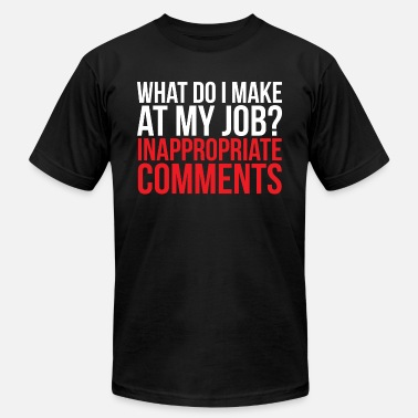 d3e46a98 Inappropriate My Job Funny Sarcastic Comments T-shirt - Men's Jersey