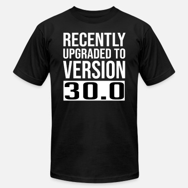 30th Birth Recently Upgraded To Version 30.0 Funny 30th Birth - Men's  Jersey T-Shirt