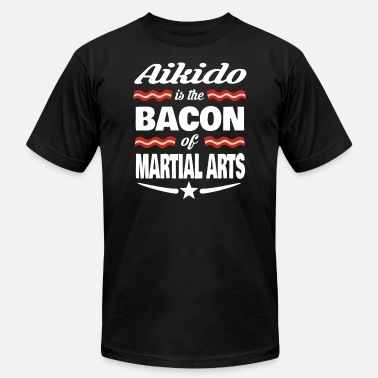 Awesome Martial Arts Aikido Is The Bacon Of Martial Arts - Men's  Jersey T-Shirt