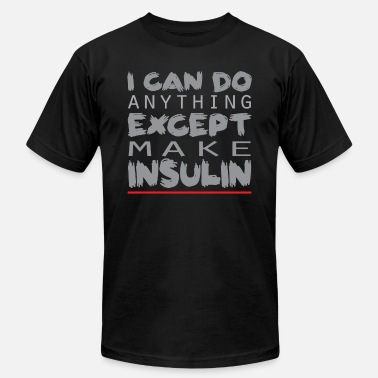 Anything I Can Do Anything Except Make Insulin Tee Shirt - Men's  Jersey T-Shirt