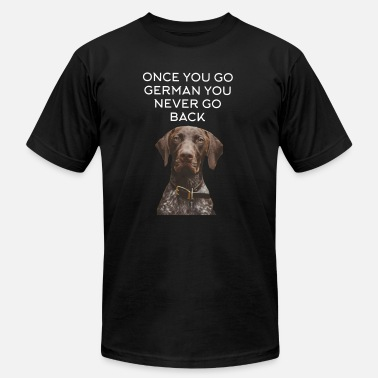 German Shorthaired Pointer 291German Pointer Once you go German - Unisex Jersey T-Shirt