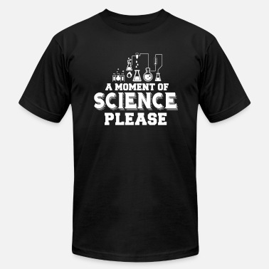 A Moment Of Science Please A Moment Of Science Please - Men's Jersey T-Shirt