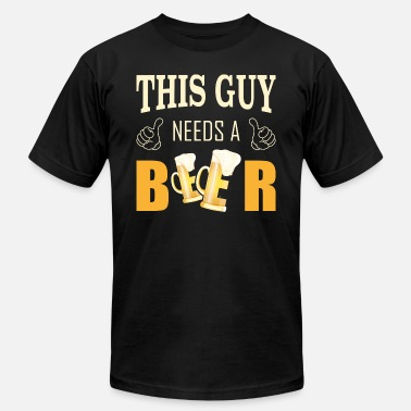 This Guy Needs A Beer This guy needs a beer Beer time - Men's  Jersey T-Shirt