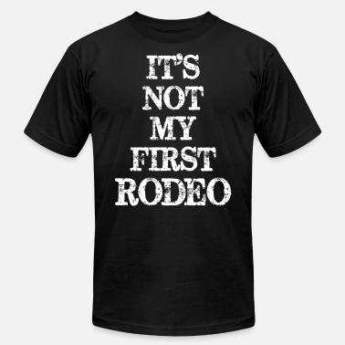 Rodeo Its Not My First Rodeo - Unisex Jersey T-Shirt