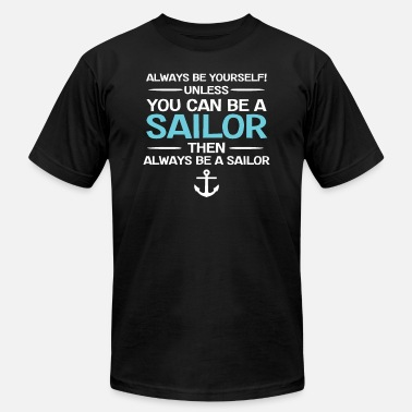 Sailing Sailing Funny Design - You Can Be A Sailor - Unisex Jersey T-Shirt