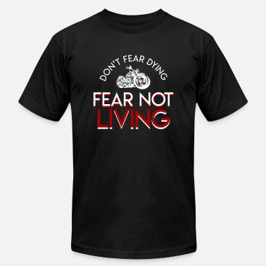 Dont Fear Motorcycle Lover Dont Fear Dying Fear Living - Men's  Jersey T-Shirt