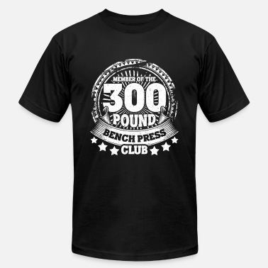 Pound 300 Pound Bench Press Club Bodybuilding T-Shirt - Men's Jersey T-Shirt