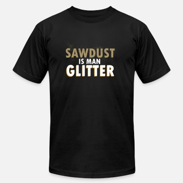 Woodmen Sawdust is man Glitter - Unisex Jersey T-Shirt
