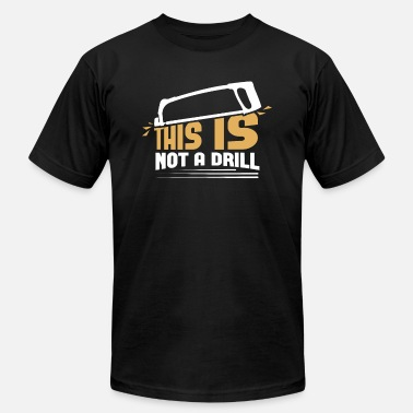Fire This is not a drill woodworker woodcutter - Unisex Jersey T-Shirt