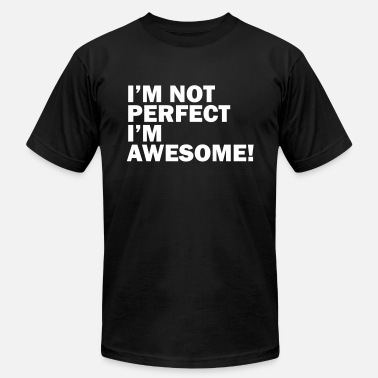 Im Not Perfect Just Awesome I'm not perfect, I'm awesome - Men's Jersey T-Shirt