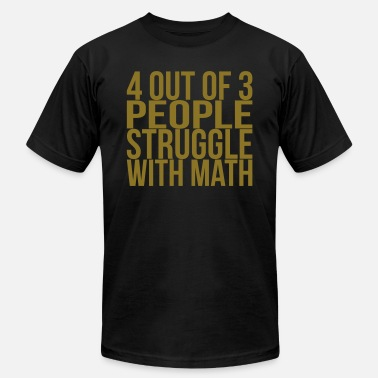 Dope Math 4 Out of 3 People Struggle With Math - Men's  Jersey T-Shirt