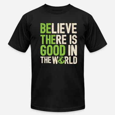 Motivational Believe There Is Good In The World Gift Quote - Unisex Jersey T-Shirt