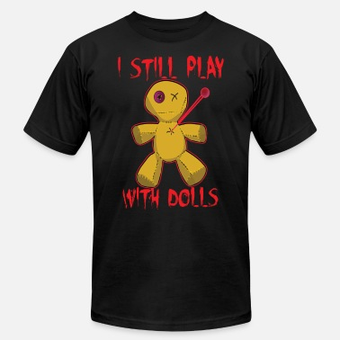 Voodoo Doll I Still Play With Dolls Funny Halloween Voodoo - Men's  Jersey T-Shirt