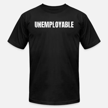 Unemployment UNEMPLOYABLE for bosses and entrepreneurs - Unisex Jersey T-Shirt