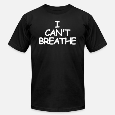 Breathe I CAN'T BREATHE - Unisex Jersey T-Shirt