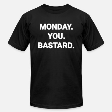 Monday monday you bastard job weekend day fun joke - Unisex Jersey T-Shirt