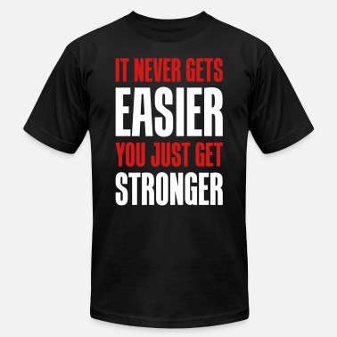 Inspirational it never gets easier - You just get stronger - Unisex Jersey T-Shirt