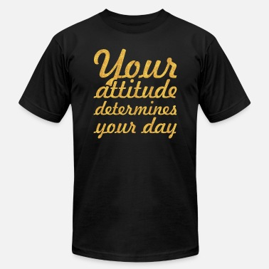 Quotes Attitude Your attitude... Inspirational Quote - Men's Jersey T-Shirt