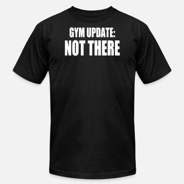 Update GYM UPDATE NOT THERE - Men's Fine Jersey T-Shirt