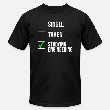Single Taken Engineer Single Taken Studying Engineering Funny T-shirt - Men's  Jersey T-Shirt