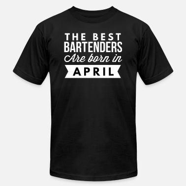 Bartenders Birth Month The best Bartenders are born in April - Men's  Jersey T-Shirt