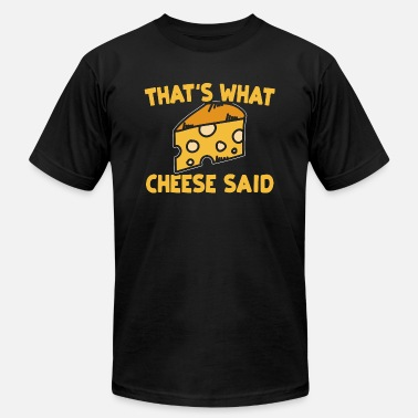 Cheese That's What Cheese Said - Unisex Jersey T-Shirt