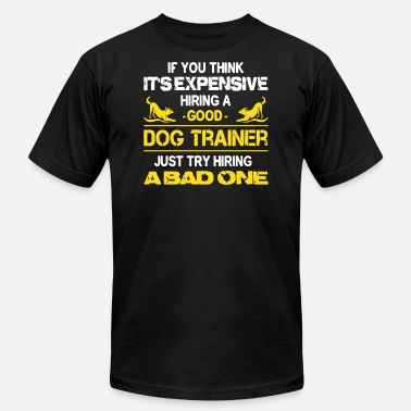 New Hire Expensive Hiring A Good Dog Trainer - Men's Jersey T-Shirt