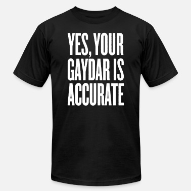 Yes Your Gaydar Is Accurate T Shirt - Men's  Jersey T-Shirt