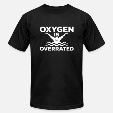 Oxygen Is Overrated Oxygen Is Overrated - Men's  Jersey T-Shirt