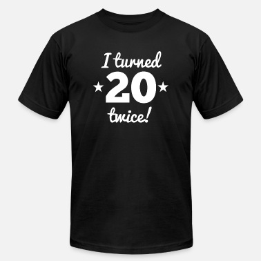 I Turned 20 Twice I Turned 20 Twice 40th Birthday - Men's  Jersey T-Shirt