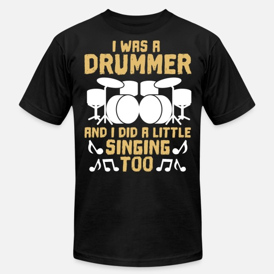 Rocker T-Shirts - I was a Drummer and I did a little Singing too - Men's Jersey T-Shirt black