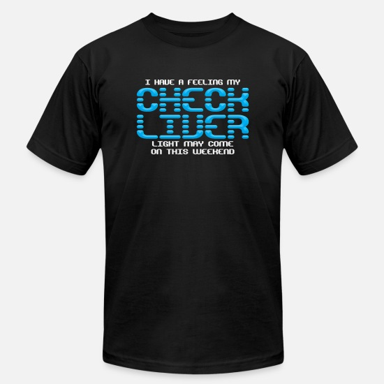 My T-Shirts - I have a feeling my check liver light may come on - Men's Jersey T-Shirt black
