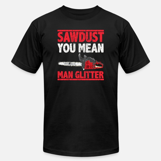 Glitter T-Shirts - Sawdust You Mean Man Glitter Pun - Unisex Jersey T-Shirt black
