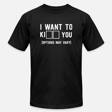 Pussy Kiss Me Flirt - I want to Kill/Kiss you. Options May Var - Men's  Jersey T-Shirt