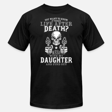 Father Daughter - Mess With My daughter T Shirt - Men's  Jersey T-Shirt
