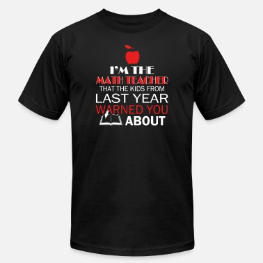 Math Teacher Career Goals Math teacher - The math teacher everyone warned - Men's  Jersey T-Shirt